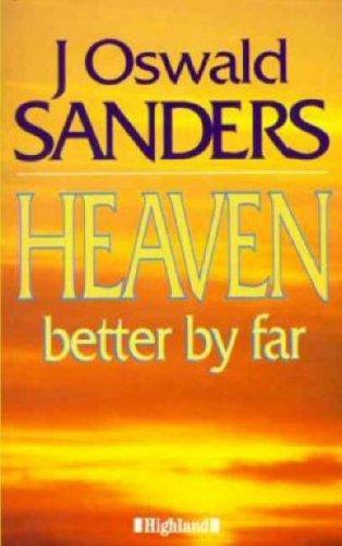 Heaven: Better by Far: Sanders, J.Oswald