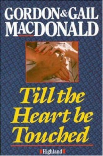 Till the Heart be Touched (0946616957) by Gordon MacDonald; Gail MacDonald