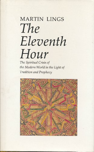 Eleventh Hour : The Spiritual Crisis of the Modern World in the Light of Tradition & Prophecy: ...