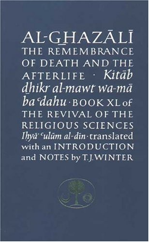 9780946621132: Al-Ghazali on the Remembrance of Death and the Afterlife: Book XL of the Revival of the Religious Sciences (Ihya' 'Ulum al-Din): The Revival of the ... (The Islamic Texts Society's Ghazali Series)