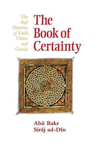 9780946621378: The Book of Certainty: The Sufi Doctrine of Faith, Vision and Gnosis (Islamic Texts Society)