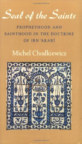 The Seal of the Saints: Prophethood and Sainthood in the Doctrine of Ibn Arabi (Islamic Texts Society) (9780946621408) by Chodkiewicz, Michel