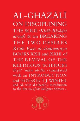 9780946621422: Al-Ghazali on Disciplining the Soul and on Breaking the Two Desires: Books XXII and XXIII of the Revival of the Religious Sciences (Ghazali Series) (Bk. 22 & 23)