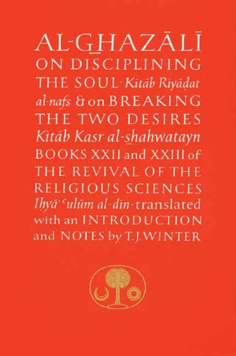 9780946621439: Al-Ghazali on Disciplining the Soul & on Breaking the Two Desires: Books XXII and XXIII of the Revival of the Religious Sciences: The Revival of the ... (The Islamic Texts Society's Ghazali Series)