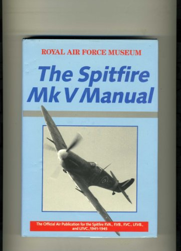 9780946627264: The Spitfire V Manual: Official Air Publication for the Spitfire F.VA, F.VB, F.VC, LF.VB and LF.VC, 1941-45 (R.A.F.Museum)