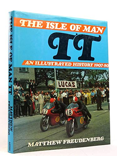 The Isle of Man Tourist Trophy: An Illustrated History, 1907-80: Freudenberg, Matthew