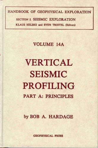 9780946631001: Vertical Seismic Profiling Part A: Principles (Handbook of geophysical exploration volume 14A)