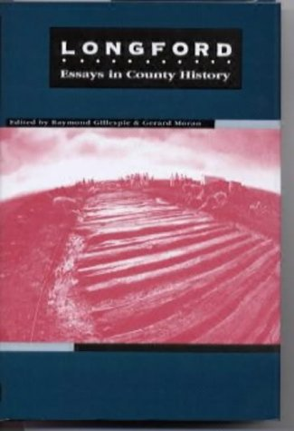 Longford: Essays in County History: Gillespie, Raymond &
