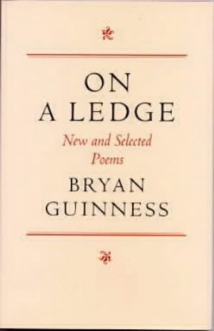 On a Ledge: New and Selected Poems: Bryan Guinness