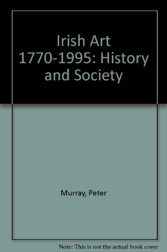 Irish Art 1770-1995: History and Society: Murray, Peter