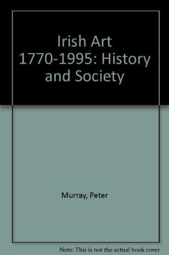 Irish Art, 1770-1995: History and Society: Works from the Collection of the Crawford Municipal Art ...