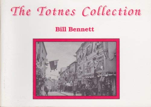The Totnes Collection (0946651337) by Bennett, Bill
