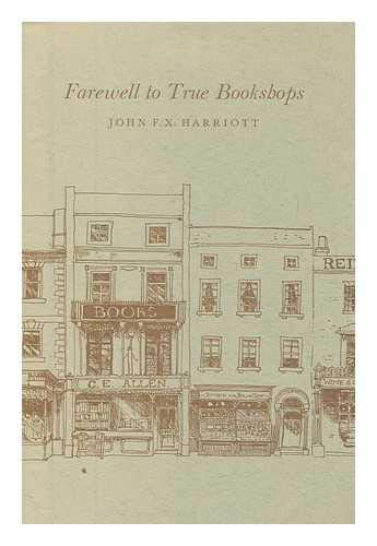 Farewell to True Bookshops: Harriott, John F. X.