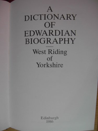 "9780946687084: Dictionary of Edwardian Biography: West Riding of Yorkshire - Reprinted from ""West Riding of Yorkshire at the Opening of the Twentieth Century: Contemporary Biographies"""