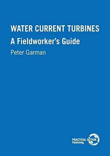 Water Current Turbines: A Fieldworker's Guide: Peter Garman