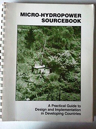 Micro-Hydropower Sourcebook: A Practical Guide to Design: Inversin, Allen R.