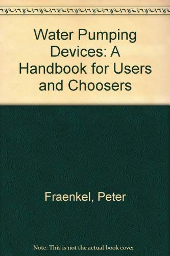 Water-Pumping Devices: A Handbook for Users and: Fraenkel, Peter