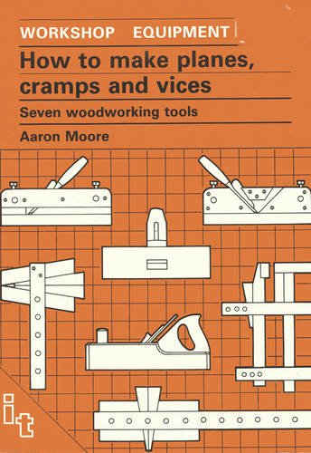 9780946688982: How to Make Planes, Cramps & Vices: Seven Woodworking Tools (Workshop Equipment Ser. ; No. 11)