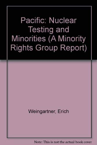 9780946690862: The Pacific: Nuclear Testing and Minorities (A Minority Rights Group Report)