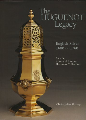 The Huguenot Legacy. English Silver 1680-1760 from the Alan and Simone Hartman Collection.
