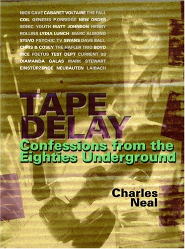 Tape Delay: Confessions from the Eighties Underground (0946719020) by Charles Neal