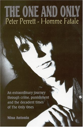 The One and Only: Peter Perrett - Homme Fatale: Antonia, Nina