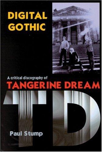 Digital Gothic: A Critical Discography of Tangerine Dream (Music): Paul Stump