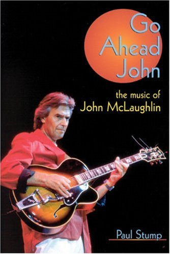9780946719242: Go Ahead John: The Music of John McLaughlin