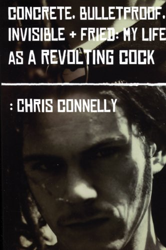 9780946719952: Concrete, Bulletproof, Invisible and Fried: My Life As a Revolting Cock