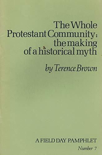 Whole Protestant Community: Making of a Historical Myth (A Field Day pamphlet) (0946755086) by Brown, Terence
