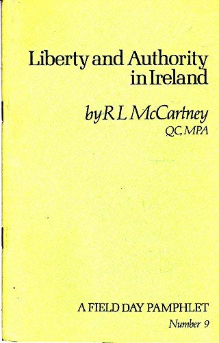 Liberty and Authority in Ireland (Field Day Pamphlet, No. 9): McCartney, R.L.