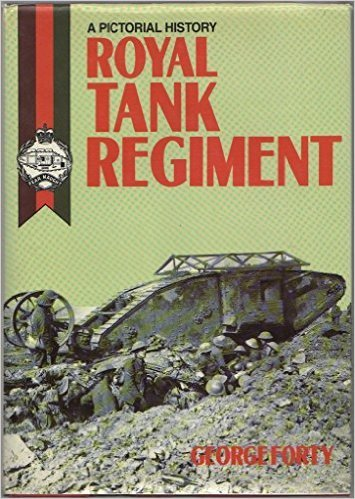 A PICTORIAL HISTORY OF THE ROYAL TANK REGIMENT. 1916-1987: Forty, George