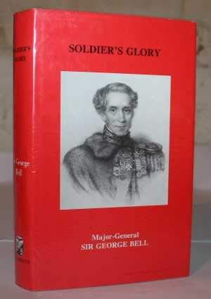 SOLDIER'S GLORY. Being 'Rough Notes of an: Bell, Major-General Sir