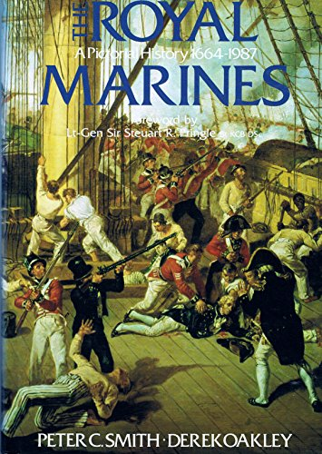 The Royal Marines: A Pictorial History, 1664-1987: Smith, Peter C. And Derek Oakley