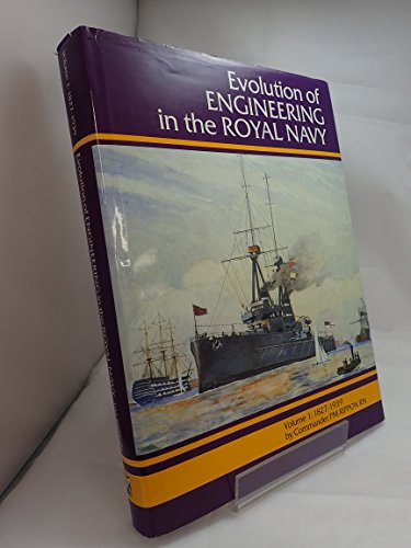 Evolution of Engineering in the Royal Navy: 1827-1939 v. 1: Rippon, P.M.