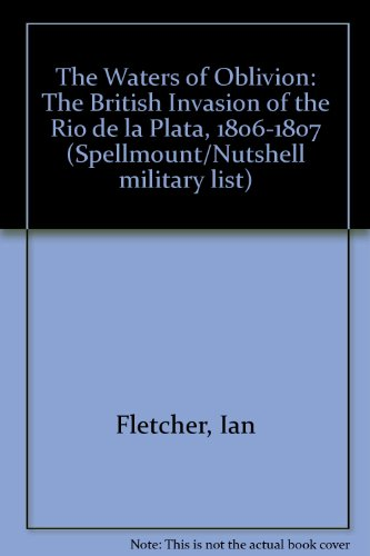 9780946771691: The Waters of Oblivion: The British Invasion of the Rio de la Plata, 1806-1807 (Spellmount/Nutshell military list)