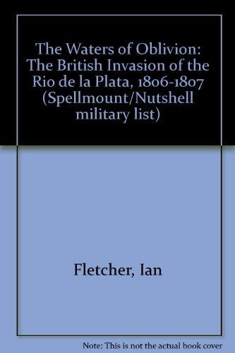 9780946771691: The Waters of Oblivion: The British Invasion of the Rio de la Plata, 1806-1807 (Spellmount/Nutshell military list)