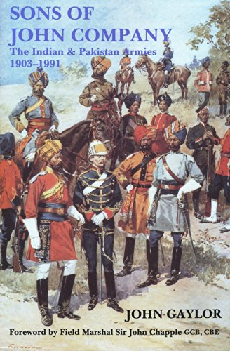 The Sons of John Company: The Indian and Pakistan Army, 1903-91: Gaylor, John.