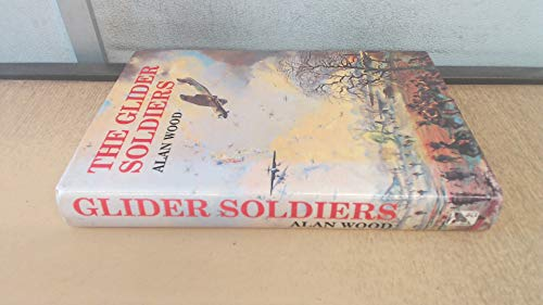 9780946771998: THE GLIDER SOLDIERS: A History of British Military Glider Forces.