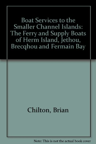 9780946806232: Boat Services to the Smaller Channel Islands: The Ferry and Supply Boats of Herm Island, Jethou, Brecqhou and Fermain Bay