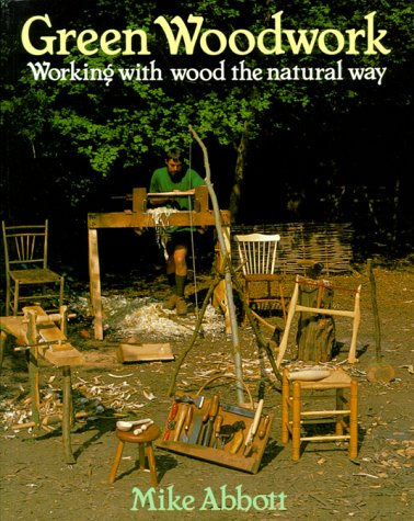 Green Woodwork: Working with Wood the Natural: Mike Abbott