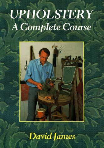 9780946819195: Upholstery: A Complete Course : Chairs, Sofas, Ottomans, Screens and Stools