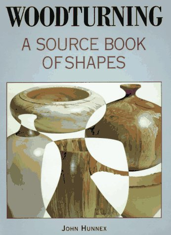 Woodturning: A Source Book of Shapes: Hunnex, John