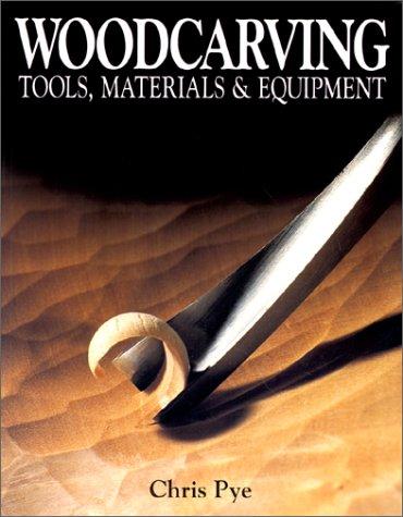 Woodcarving Tools, Materials & Equipment: Pye, Chris