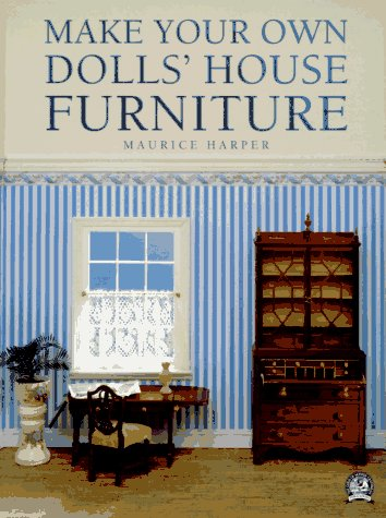 Make Your Own dolls' House Furniture: Maurice Harper