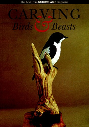 CARVING BIRDS AND BEASTS. The best from Woodcarving Magazine.