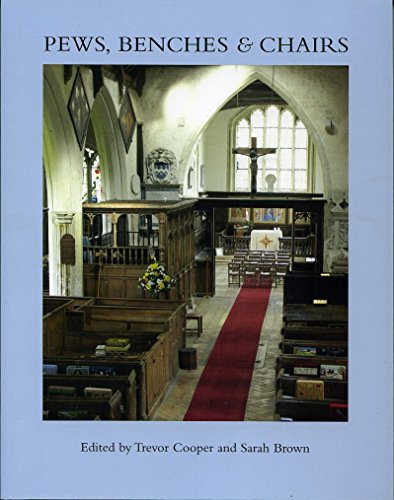 Pews, Benches and Chairs. Church Seating in English Parish Churches from the Fourteenth Century t...