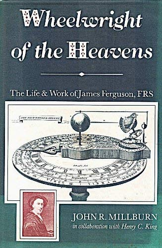 Wheelwright of the Heavens. The Life and Work of James Ferguson, FRS.: MILLBURN, John R., in ...