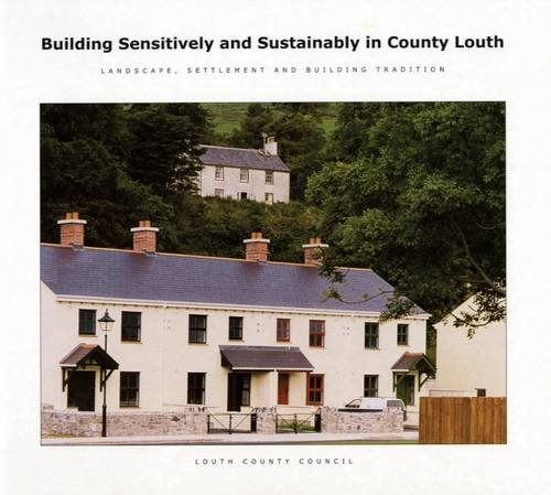 Building Sensitively and Sustainably in County Louth: Geoghegan, Philip