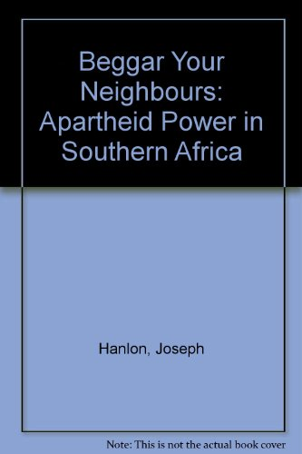 9780946848362: Beggar Your Neighbours: Apartheid Power in Southern Africa